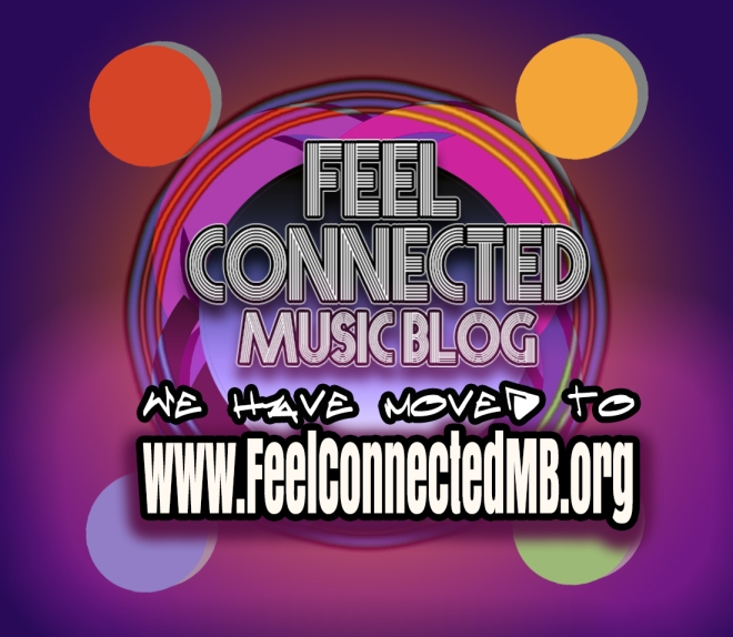 Feel Connected Music Blog Moved to https://www.FeelConnectedMB.org